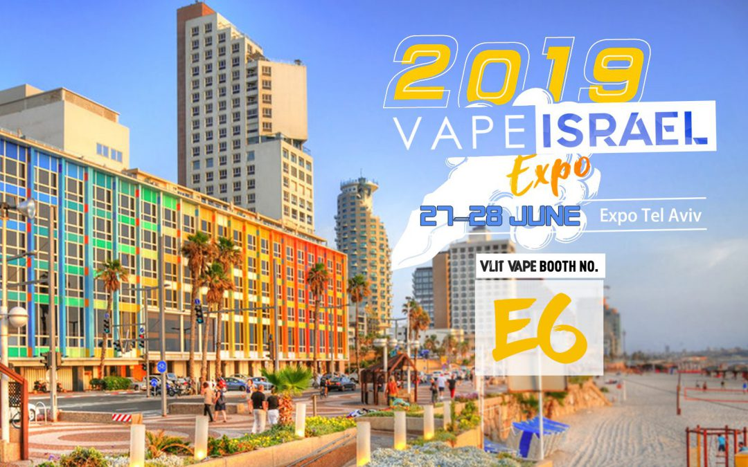 VAPE ISRAEL EXPO 2019 , 27th-28th, JUNE